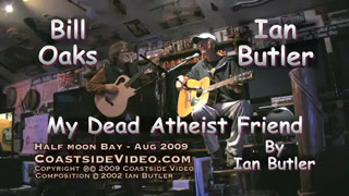 Ian Butler and Bill Oaks performs Ian's song 'My Dead Atheist Friend' - Link